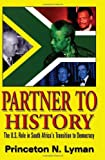 Partner to History: The U S  Role in South Africa's Transition to Democracy