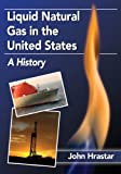 img - for Liquid Natural Gas in the United States: A History book / textbook / text book