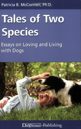 Tales of Two Species: Essays on Loving and Living with Dogs