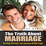 The Truth About Marriage: Getting Through the Journey of Marriage | Cathy Baker