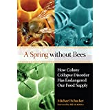 A Spring without Bees: How Colony Collapse Disorder Has Endangered Our Food Supplyby Michael Schacker