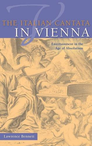 The Italian Cantata in Vienna: Entertainment in the Age of Absolutism (Publications of the Early Music Institute)