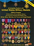 img - for A Complete Guide to United States Military Medals, 1939 to Present: All Decorations, Service Medals, Ribbons and Commonly Awarded Allied Medals of the Army, Navy, Marines, Air Force and Coast Guard book / textbook / text book