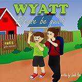 """Children's Book:''Wyatt,Please By Quiet"""" (Happy Children's Books Collection (Childrens book for ages 2-6 Preschool( Book for Early & Beginner Readers 1) 4)"""