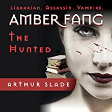 Amber Fang: The Hunted, Book 1 Audiobook by Arthur Slade Narrated by Amber Dawn