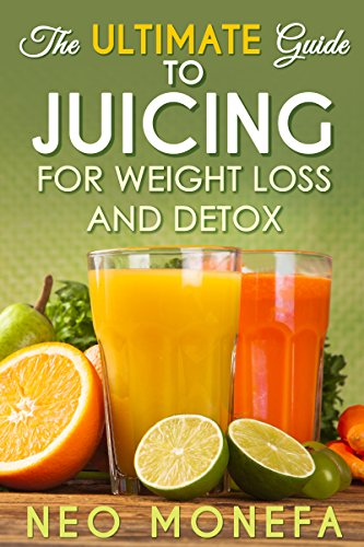 Juicing: The Ultimate Guide to Juicing for Weight Loss & Detox (Juicing for Weight Loss- Juicing Diet- Juicing for Beginners) by Neo Monefa