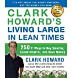 img - for CLARK HOWARDS LIVING LARGE IN LEAN TIMES by HOWARD, CLARK ( Author ) ON Feb-08-2011, Paperback book / textbook / text book