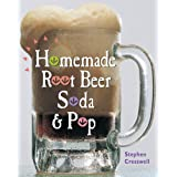 Homemade Root Beer, Soda & Pop ~ Stephen Edward Cresswell