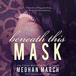 Beneath This Mask: The Beneath Series, Book 1 Audiobook by Meghan March Narrated by Andi Arndt, Holter Graham
