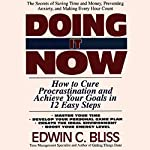 Doing It Now: How to Cure Procrastination and Achieve Your Goals in Twelve Easy Steps | Edwin Bliss