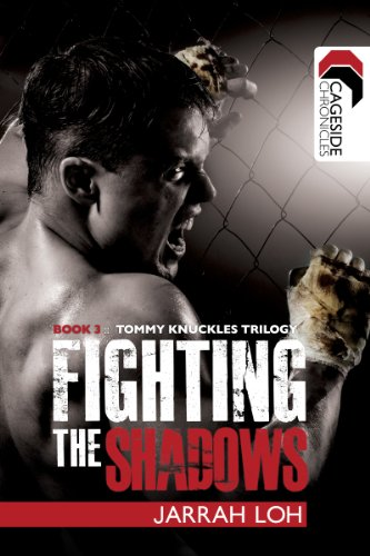 Book: Fighting the Shadows (Cageside Chronicles - Tommy Knuckles Trilogy 3) by Jarrah Loh