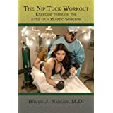 The Nip Tuck Workout: Exercise through the Eyes of a Plastic Surgeon ~ Bruce J. Nadler M.D.