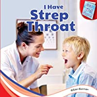 I Have Strep Throat (Get Well Soon!)