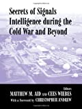 Secrets of Signals Intelligence During the Cold War and Beyond (Cass Series--Studies in Intelligence)