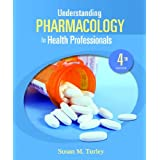 Understanding Pharmacology for Health Professionals (4th Edition) ~ Susan M. Turley