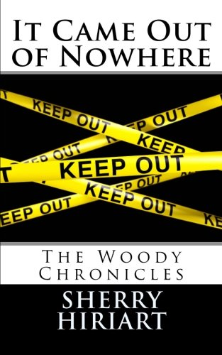 It Came Out of Nowhere - The Woody Chronicles