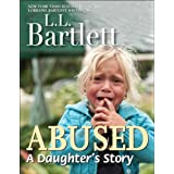 Abused -- A Daughter's Story ~ L.L. Bartlett