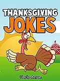 Thanksgiving Jokes: Funny Thanksgiving Jokes About Turkey, Indians, and Pilgrims (Thanksgiving Turkey)
