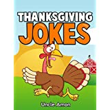 Thanksgiving Jokes: Funny Thanksgiving Jokes About Turkey, Indians, and Pilgrims (Thanksgiving Turkey) ~ Uncle Amon