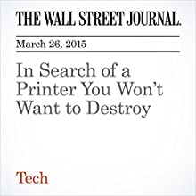 In Search of a Printer You Won't Want to Destroy (       UNABRIDGED) by Joanna Stern Narrated by Ken Borgers