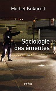 Sociologie des émeutes par Michel Kokoreff
