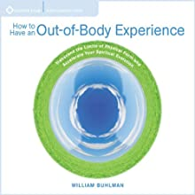 How to Have an Out of Body Experience: Transcend the Limits of Physical Form and Accelerate Your Spritual Evolution  by William Buhlman Narrated by William Buhlman