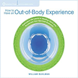 How to Have an Out of Body Experience: Transcend the Limits of Physical Form and Accelerate Your Spritual Evolution Audiobook