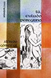 img - for Tu, exiliado peregrino (Anaquel poesia) (Spanish Edition) book / textbook / text book