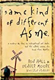 Same Kind of Different As Me: A Modern-Day Slave, an International Art Dealer, and the Unlikely Woman Who Bound Them Together By Ron Hall, Denver Moore