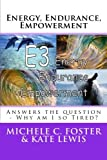 img - for Energy, Endurance, Empowerment: Answers the question: Why am I so Tired book / textbook / text book