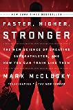 Image of Faster, Higher, Stronger: The New Science of Creating Superathletes, and How You Can Train Like Them
