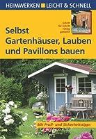 Selbst Gartenhäuser, Lauben und Pavillon...