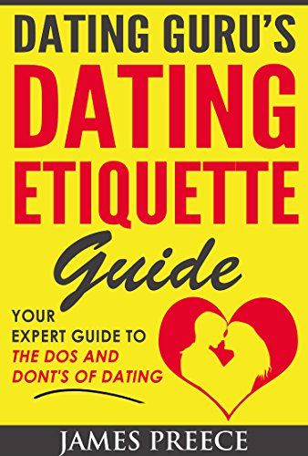 Dating Guru's Dating Etiquette Guide: The Expert Guide to the Dos and Dont's of Dating PDF