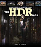 The HDR Book: Unlocking the Pros Hottest Post-Processing Techniques (2nd Edition)