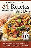 84 RECETAS PARA PREPARAR TARTAS: Exquisitas combinaciones con rellenos variados y nutritivos (Colección Cocina Práctica nº 7) (Spanish Edition)
