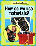 How Do We Use Materials? (Investigating Science)