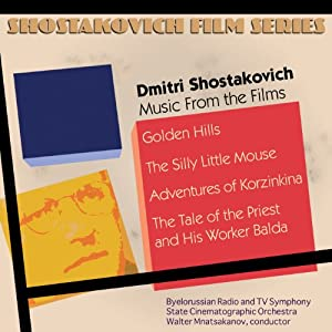 Shostakovich: Music from the Films, Vol 5, Golden Hills, Tale of the Priest, Korzinkina, Silly Little Mouse