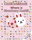MoshiMoshiKawaii Where Is Strawberry Moshi?