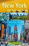 New York, Zeit f�r das Beste: Times Square, Fifth Avenue, Wall Street und die Freiheitsstatue. Mit diesem Reisef�hrer  die sch�nsten Ecken New Yorks entdecken, mit Tipps von Einheimischen