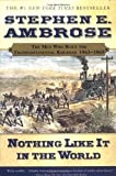 img - for Nothing Like It In the World: The Men Who Built the Transcontinental Railroad 1863-1869 1st (first) Edition by Ambrose, Stephen E. published by Simon & Schuster (2001) book / textbook / text book