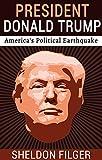 PRESIDENT DONALD TRUMP: America's Political Earthquake