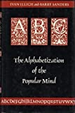 ABC: The Alphabetization of the Popular Mind (0865472912) by Ivan Illich
