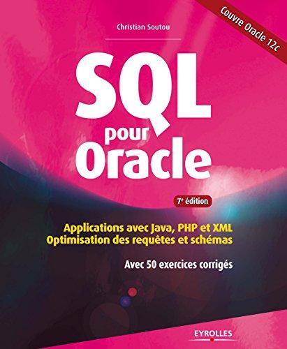SQL pour Oracle: Applications avec Java, PHP et XML - Optimisation des requêtes et schémas - Avec 50 exercices corrigés