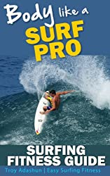 Body Like a Surf Pro: Get Fit, Lose Fat and Catch More Waves Than Ever Before
