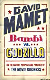 Bambi Vs. Godzilla: On the Nature, Purpose, and Practice of the Movie Business (0743248392) by Mamet, David