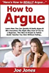 How to Argue: Learn How You Can Quick...