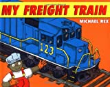 My Freight Train (0805066829) by Rex, Michael
