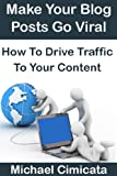 Make Your Blog Posts Go Viral: How To Drive Traffic To Your Content