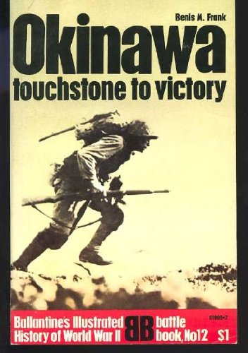 Okinawa: Touchstone to Victory (Ballantine's illustrated history of World War II. Battle book, no. 12), Benis M Frank