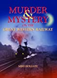 Mike Holgate Murder & Mystery on The Great Western Railway